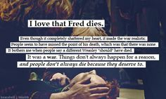 I agree with the most part. I didn't LOVE that Fred died, but I understood WHY she did it.
