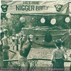 """""""Hit the Nigger Baby"""", the name of a children's game similar to hitting the pinata, commonly played at birthday parties. There were some rather barbaric techniques used to make the game last longer: Black female babies were believed to better for the """"game"""" because they were seemed naturally weak and whiny. Many black slave mothers were forced to breastfeed the babies that were to be used for the game because it was more likely to make them vomit and cry from the blows of the children."""