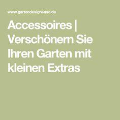 Accessoires | Verschönern Sie Ihren Garten mit kleinen Extras