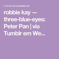 robbie kay — three-blue-eyes:   Peter Pan | via Tumblr em We...