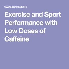 Exercise and Sport Performance with Low Doses of Caffeine