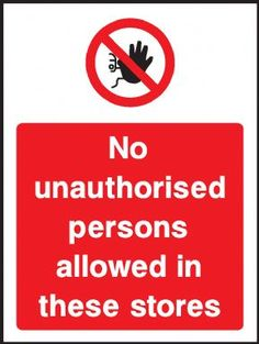 No unauthorised persons allowed in these stores warning sign