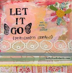 """let it go (permission granted) and be gentle with yourself"" by Kelly Rae Roberts"