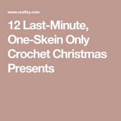 12 Last-Minute, One-Skein Only Crochet Christmas Presents