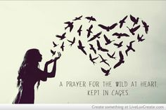 Tattoo idea on my back or shoulder. A prayer for the wild at heart kept in cages. Tennessee Williams