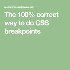 The 100% correct way to do CSS breakpoints