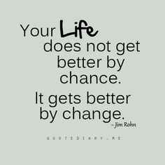 Your Life doesn't get better by chance, it gets better by change. No one can go back and make a new beginning but anyone can change and make a new ending. Change Quotes, Quotes To Live By, Me Quotes, Motivational Quotes, Inspirational Quotes, Wisdom Quotes, Quotes Images, Life Images, It Gets Better