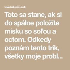 Toto sa stane, ak si do spálne položíte misku so soľou a octom. Odkedy poznám tento trik, všetky moje problémy sa vyriešili | Babské Veci Tarot, Better Day, Keto Diet For Beginners, Mindfulness Meditation, Natural Medicine, Home Remedies, Health And Beauty, Healthy Lifestyle, Diy And Crafts