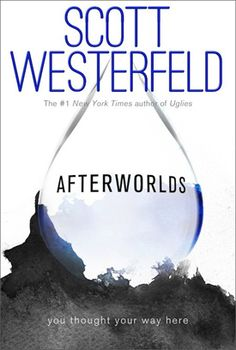 Afterworlds by Scott Westerfeld. School Library Journal Best Book of 2014