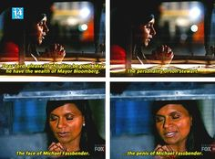 The wealth of Mayor Bloomberg + the personality of Jon Stewart + the face of Michael Fassbender = most perfect man ever. - The Mindy Project