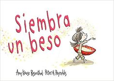 Siembra Un Beso (Los álbumes): Amazon.es: Amy Krouse Rosenthal, Peter H. Reynolds: Libros