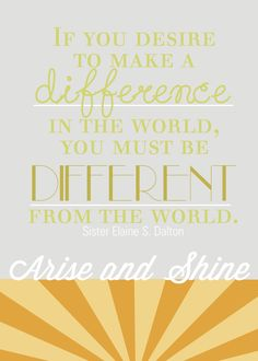 If you desire to make a DIFFERENCE in the world, you must be DIFFERENT from the world. - Elaine S. Dalton