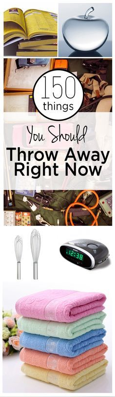 150 Things You Should Throw Away Right Now