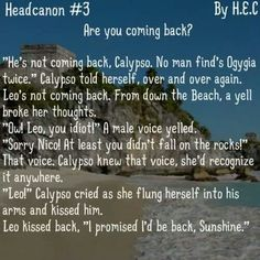 """Head Canon #3 By H.E.C Are you coming back? - Leo Valdez and Calypso """"I promised I'd be back, Sunshine."""""""