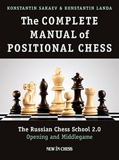 The Complete Manual of Positional Chess: The Russian Chess School - Opening and Middlegame Author: Konstantin Landa,Konstantin Sakaev Pages: 320 Pages Publication Years: 2017 Chess Tactics, Chess Puzzles, Chess Books, Wisdom Books, Worth Quotes, Chess Pieces, Great Memories, Books, Funny