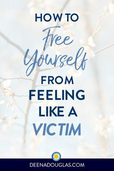 """Do you sometimes feel like a victim? Oxford Dictionary defines a victim as: """"A person harmed, injured, or killed as a result of a crime, accident, or other event or action. A person who is tricked or duped."""" When we have been victimized (whether it is something minor or major), we are left feeling wounded,… The post How to Free Yourself from Feeling Like a Victim appeared first on Deena Douglas. Enough Book, How Do You Stop, Feeling Helpless, Sore Feet, Manifesting Money, Secret Law Of Attraction, Spiritual Guidance, How To Manifest, Past Life"""