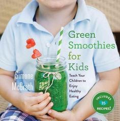 Smoothies for Kids: Teach Your Children to Enjoy Healthy Eating