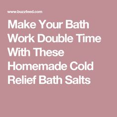Make Your Bath Work Double Time With These Homemade Cold Relief Bath Salts