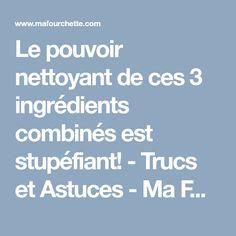 Le pouvoir nettoyant de ces 3 ingrédients combinés est stupéfiant! - Trucs et Astuces - Ma Fourchette