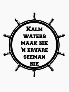 Kalm waters maak nie 'n ervare seeman nie Great Quotes, Inspirational Quotes, Afrikaanse Quotes, Teachers Aide, Life Quotes, Wisdom, Sayings, South Africa, Tart