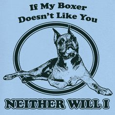 If My Boxer Doesn't Like You Funny Novelty T Shirt by RogueAttire, $18.99