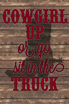 cowgirl up or go sit in the truck Country Girl Life, Country Girl Quotes, Country Girls, Country Music, Girl Sayings, Farm Girl Quotes, Country Sayings, Country Living, Family Quotes