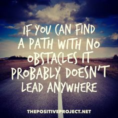 If you can find a path with no obstacles it probably doesn't lead anywhere #obstacles #nevergiveup