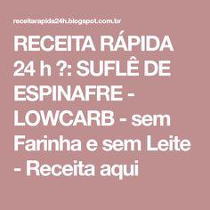 RECEITA RÁPIDA 24 h ☕: SUFLÊ DE ESPINAFRE - LOWCARB - sem Farinha e sem Leite - Receita aqui