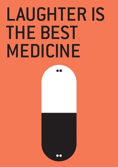 Laughter is definitely the best medicine. (besides medicine)