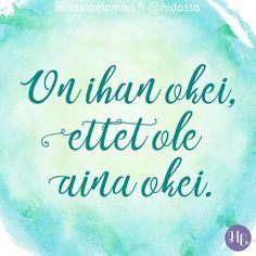 """6,918 tykkäystä, 66 kommenttia - Hidasta elämää (@hidasta) Instagramissa: """"Paina ❤️, jos sanoma koskettaa sinua juuri nyt.⠀ Jos sinä et ole tänään okei, se on ihan okei💜⠀ ⠀…"""" Word Of The Day, Quote Of The Day, Motivational Words, Inspirational Quotes, Cool Words, Wise Words, Truth Of Life, Good Thoughts, Note To Self"""