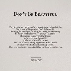 """Tattoo the words """"Don't Be Beautiful"""" in gorgeous script writing. I love this quote! Pretty Words, Beautiful Words, Cool Words, You Are So Beautiful, Quotes About Being Beautiful, Beautiful Daughter Quotes, Beautiful Quotes From Books, Beautiful Poetry, I Love Books"""