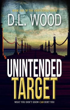 """""""Unintended Target"""" by D.L. Wood is an interesting tale of questions, mysteries and close encounters."""