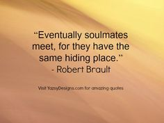 Soulmates quote by Robert Brault Amazing Quotes, Great Quotes, Quotes To Live By, Inspirational Quotes, Cool Words, Wise Words, Hopeless Romantic, Note To Self, Love And Marriage