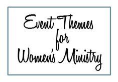 Event Themes for Women's Ministry (object lessons/crafts)