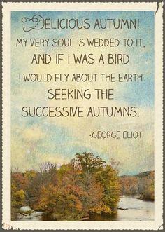 Delicious Autumn ~ George Elliot ~