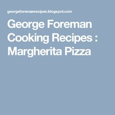 George Foreman Cooking Recipes : Margherita Pizza