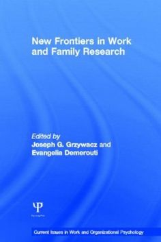 New frontiers in work and family research / edited by Joseph G. Grzywacz and Evangelia Demerouti