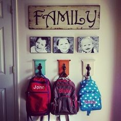Hallway. Instead of each kids picture above the hook, do a small dry erase board for reminders for each kid (mason: wear red, Brooke: needs wipes). Hang family sign a little higher and then put family pictures below