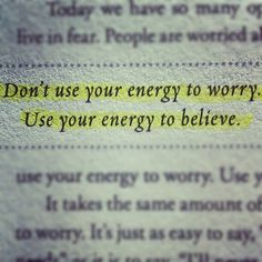 Use your energy to believe
