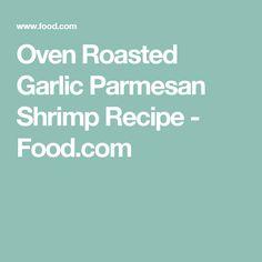 Oven Roasted Garlic Parmesan Shrimp Recipe - Food.com