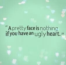 A pretty face is nothing if you have an ugly heart. The best collection of quotes and sayings for every situation in life. Great Quotes, Quotes To Live By, Me Quotes, Inspirational Quotes, Ugly Quotes, Beauty Quotes, Ugly Heart, Quotes About Everything, Eyes On The Prize