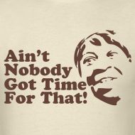 Ladies and gentlemen, Sweet Brown helped make this the most popular t-shirt of the year!  Ain't Nobody got time for that!