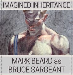 """""""My mother also had an uncle who was an artist – Bruce Sargeant,"""" testifies New York-based painter Mark Beard in Bruce Sargeant and His Circle: Figure and Form. The biography that follows is part inspirational, part tragic – and entirely fictional."""