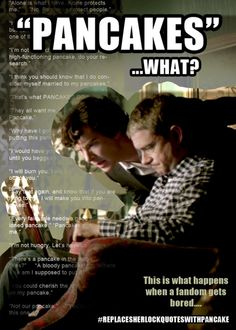 It's the Sherlock Fandom - and just like Sherlock, we get bored! ::: This is what happens when we have to wait too long for the next season. #pancakes | @fifth-essence.tumblr.com
