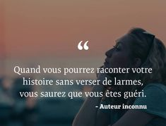 Quand vous pourrez #raconter votre #histoire sans verser de #larmes vous saurez que vous êtes #guéri !!! #citation #citations True Quotes, Motivational Quotes, Inspirational Quotes, Daily Positive Affirmations, Positive Quotes, Love Words, Beautiful Words, Life Is What Happens, French Words