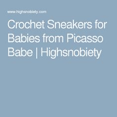 Crochet Sneakers for Babies from Picasso Babe | Highsnobiety