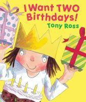 I Want Two Birthdays! by Tony Ross