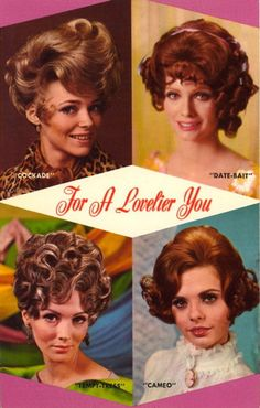 "Hairstyles ""For a Lovelier You"", 1960s. Choose between the ""Cockade"", the ""Date-Bait"", the ""Tempt-Tress"", and the ""Cameo"". Decisions, decisions..."