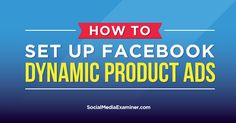 How to Set Up Facebook Dynamic Product Ads -  Click For Free eBook