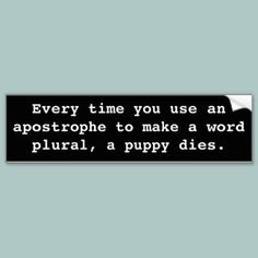 Lol - meanwhile, I am the worst with punctuation.  Well, I know when it and what belongs I'm just lazy about it...